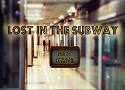 Lost in the Subway